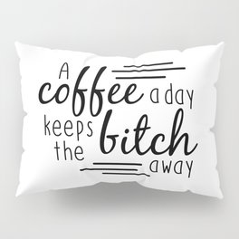 A Coffee A Day Pillow Sham