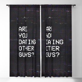 ARE YOU DATING OTHER GUYS? Blackout Curtain