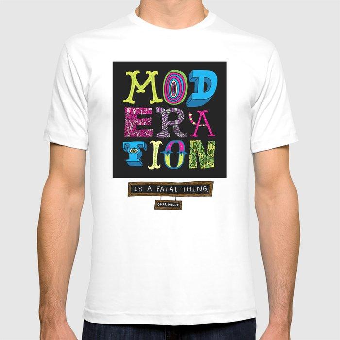 Moderation is Fatal T-shirt