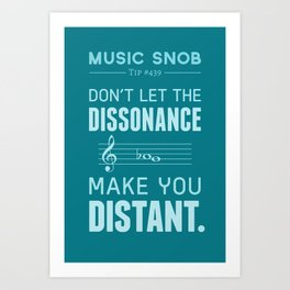 The Dissonance — Music Snob Tip #439 Art Print