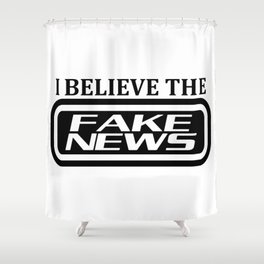 I believe the fake news Shower Curtain