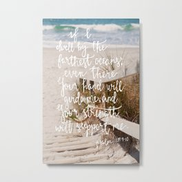 Even There - Psalm 139:9 - 10 Metal Print