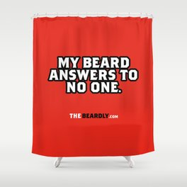 MY BEARD ANSWERS TO NO ONE. Shower Curtain