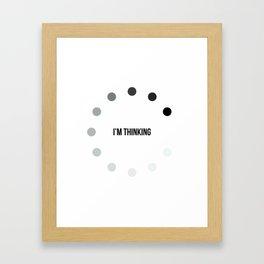 I'm Thinking Framed Art Print