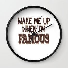 """Wake Me Up When I'm Famous"" tee design made for you! Makes a nice and unique gift too! Try it now! Wall Clock"