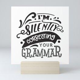 I'm silently correcting your grammar - Funny hand drawn quotes illustration. Funny humor. Life sayings. Mini Art Print