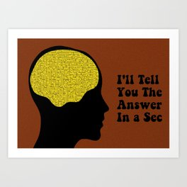 I'll tell you the answer in a sec Art Print