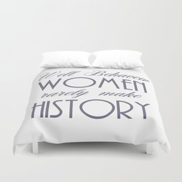 Well Behaved Women Rarely Make History - Pewter Duvet Cover