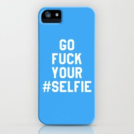 GO FUCK YOUR SELFIE (Blue) iPhone Case