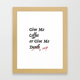 Give Me Coffee or Give Me A Nap - Silly Misquote - Framed Art Print