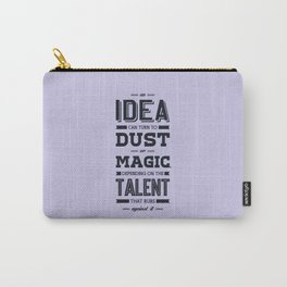 Lab No. 4 an idea can turn to dust or magic depending on the talent that rubs against it William Ber Carry-All Pouch