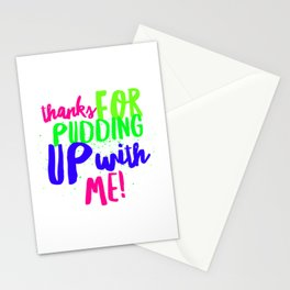 Thanks for pudding up with me2 Stationery Cards
