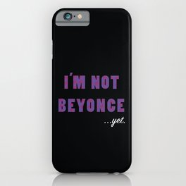 I'm not Beyonce iPhone Case