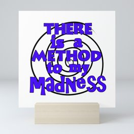 There is a method to my madness Mini Art Print