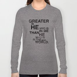 Greater is He Long Sleeve T-shirt