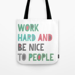 Work Hard and Be Nice Tote Bag