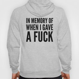 IN MEMORY OF WHEN I GAVE A FUCK Hoody