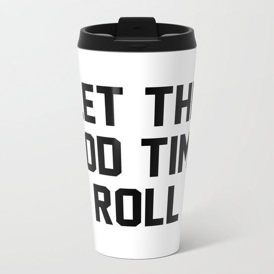 Let The Good Times Roll Metal Travel Mug