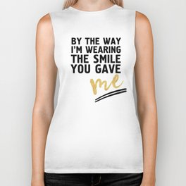 BY THE WAY I'M WEARING THE SMILE YOU GAVE ME - cute relationship quote Biker Tank