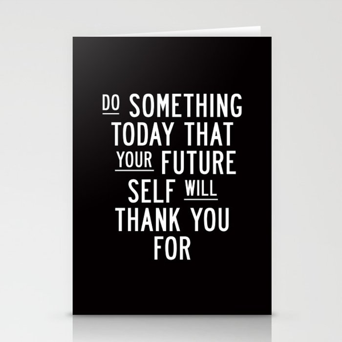 Do Something Today That Your Future Self Will Thank You For Inspirational Life Quote Bedroom Art Stationery Cards