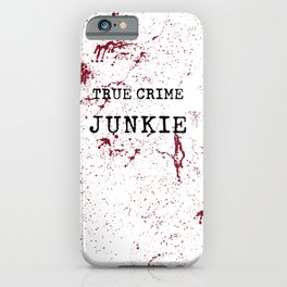 True Crime Junkie iPhone Case