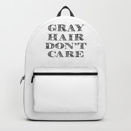 Gray Hair Dont Care Funny Backpack