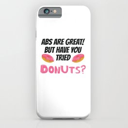 Abs Are Great But Have You Tried Donuts? Donut Lover Gift iPhone Case