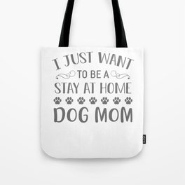 I Just Want To Be A Stay At Home Dog Mom gw Tote Bag