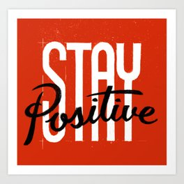 Stay Positive Art Print