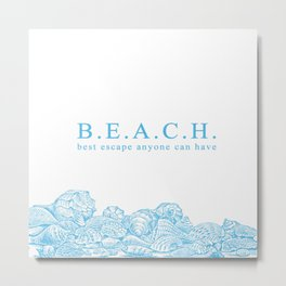 BEACH- Best escape anyone can have - Mix & Match with Simplicity of Life Metal Print