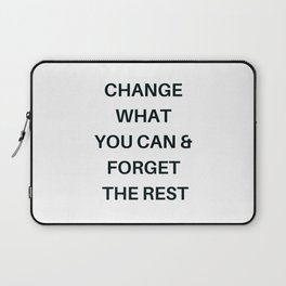 CHANGE WHAT YOU CAN AND FORGET THE REST Laptop Sleeve