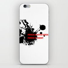 Power is never given. Power is taken! iPhone & iPod Skin