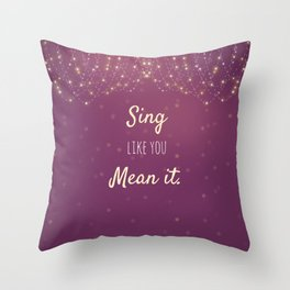 Sing Like You Mean It Throw Pillow