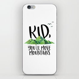 Kid You'll Move Mountains, Kids Poster, Gift For Kid, Home Decor, Kids Room iPhone Skin