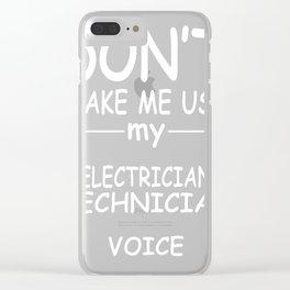 ELECTRICIAN-TECHNICIAN-tshirt,-my-ELECTRICIAN-TECHNICIAN-voice Clear iPhone Case