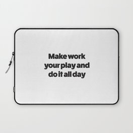 Make Work Your Play Laptop Sleeve