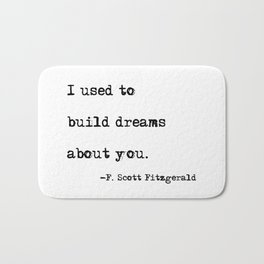 I used to build dreams about you - F. Scott Fitzgerald quote Bath Mat