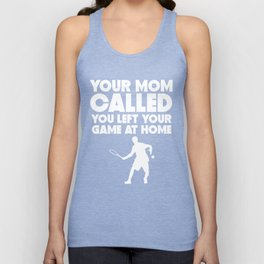 Your Mom Called You Left Your Game At Home Tennis Unisex Tank Top