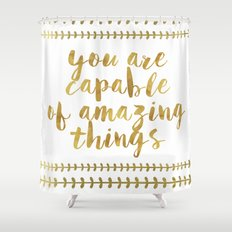 You Are Capable Of Amazing Things Shower Curtain