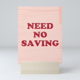 NEED NO SAVING Mini Art Print