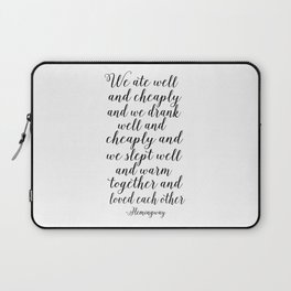 QUOTE, We Ate Well And Cheaply And We Drank Well And Cheaply And Love Each Other,Poems,Friends Gift Laptop Sleeve