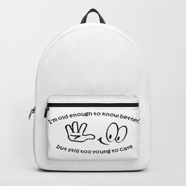Old Enough To Know Better But Too Young To Care Backpack