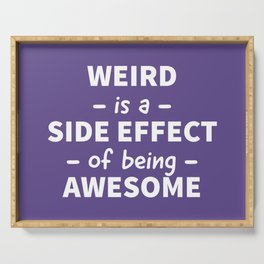 Weird is a Side Effect of Being Awesome (Ultra Violet) Serving Tray