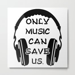 ONLY MUSIC CAN SAVE US - HEADSET DJ Metal Print