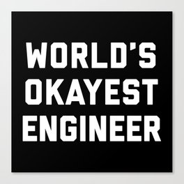 World's Okayest Engineer Funny Quote Canvas Print