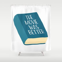 The Movie Was Better Book Shower Curtain