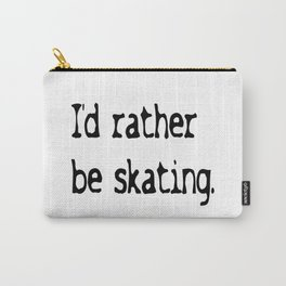 I'd rather be skating. Carry-All Pouch