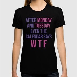 After Monday and Tuesday Even The Calendar Says WTF (Ultra Violet) T-shirt