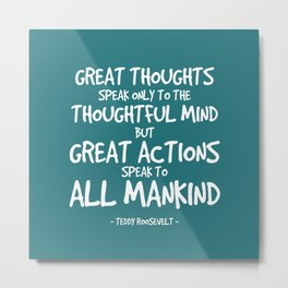 Great Actions Quote - Teddy Roosevelt Metal Print