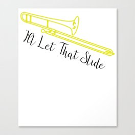 I'll Let that Slide Trombone Player Gift Copy Canvas Print